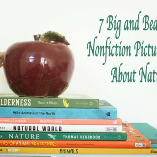 7 Big and Beautiful Nonfiction Picture Books about Nature